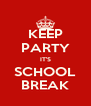 KEEP PARTY IT'S SCHOOL BREAK - Personalised Poster A4 size