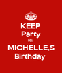 KEEP Party Its  MICHELLE,S Birthday  - Personalised Poster A4 size