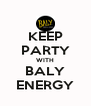 KEEP PARTY WITH BALY ENERGY - Personalised Poster A4 size