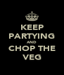 KEEP PARTYING AND CHOP THE VEG - Personalised Poster A4 size