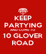 KEEP PARTYING AND COME TO 10 GLOVER ROAD - Personalised Poster A4 size