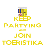 KEEP PARTYING AND JOIN TOERISTIKA - Personalised Poster A4 size