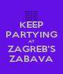 KEEP PARTYING AT ZAGREB'S ZABAVA - Personalised Poster A4 size
