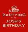 KEEP PARTYING FOR  JOSH'S  BIRTHDAY - Personalised Poster A4 size