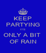 KEEP PARTYING ITS ONLY A BIT  OF RAIN - Personalised Poster A4 size