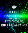 KEEP PARTYING WHO CARES IT'S YOUR BIRTHDAY! <3 - Personalised Poster A4 size