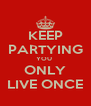KEEP PARTYING YOU  ONLY LIVE ONCE - Personalised Poster A4 size