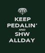 KEEP PEDALIN' AND SHW ALLDAY - Personalised Poster A4 size