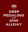 KEEP PEDALING AND SHW ALLDAY - Personalised Poster A4 size