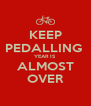 KEEP PEDALLING  YEAR IS ALMOST OVER - Personalised Poster A4 size