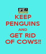 KEEP PENGUINS AND GET RID OF COWS!! - Personalised Poster A4 size