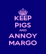 KEEP PIGS AND ANNOY MARGO - Personalised Poster A4 size