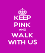 KEEP PINK AND WALK WITH US - Personalised Poster A4 size