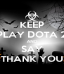 KEEP PLAY DOTA 2 AND SAY THANK YOU - Personalised Poster A4 size