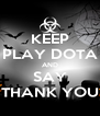 KEEP PLAY DOTA AND SAY THANK YOU - Personalised Poster A4 size