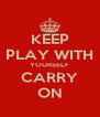 KEEP PLAY WITH YOURSELF CARRY ON - Personalised Poster A4 size