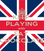 KEEP  PLAYING AND  EAT  CHOCOLATE - Personalised Poster A4 size