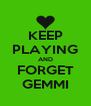 KEEP PLAYING AND FORGET GEMMI - Personalised Poster A4 size