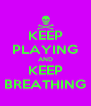 KEEP PLAYING AND KEEP BREATHING - Personalised Poster A4 size