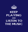 KEEP PLAYING AND LISTEN TO THE MUSIC - Personalised Poster A4 size