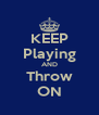 KEEP Playing AND Throw ON - Personalised Poster A4 size