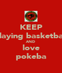 KEEP playing basketball AND love pokeba - Personalised Poster A4 size