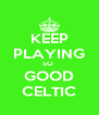 KEEP PLAYING SO  GOOD CELTIC - Personalised Poster A4 size