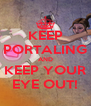 KEEP PORTALING AND KEEP YOUR EYE OUT! - Personalised Poster A4 size