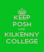 KEEP POSH LIKE KILKENNY COLLEGE - Personalised Poster A4 size