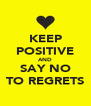 KEEP POSITIVE AND SAY NO TO REGRETS - Personalised Poster A4 size