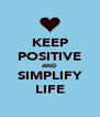 KEEP POSITIVE AND SIMPLIFY LIFE - Personalised Poster A4 size