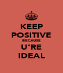 KEEP POSITIVE BECAUSE U'RE IDEAL - Personalised Poster A4 size