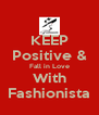 KEEP Positive & Fall in Love With Fashionista - Personalised Poster A4 size