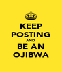 KEEP POSTING AND BE AN OJIBWA - Personalised Poster A4 size