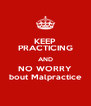KEEP PRACTICING AND NO WORRY bout Malpractice - Personalised Poster A4 size