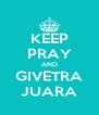 KEEP PRAY AND GIVETRA JUARA - Personalised Poster A4 size
