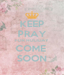 KEEP PRAY FOR HOLIDAY COME  SOON - Personalised Poster A4 size