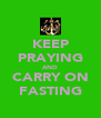 KEEP PRAYING AND CARRY ON FASTING - Personalised Poster A4 size