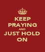 KEEP PRAYING AND JUST HOLD ON - Personalised Poster A4 size