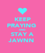 KEEP PRAYING  AND STAY A JAWNN  - Personalised Poster A4 size