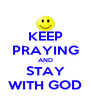 KEEP PRAYING AND STAY WITH GOD - Personalised Poster A4 size