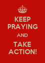 KEEP PRAYING AND TAKE ACTION! - Personalised Poster A4 size