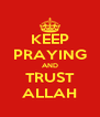 KEEP PRAYING AND TRUST ALLAH - Personalised Poster A4 size