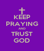 KEEP PRAYING AND TRUST GOD - Personalised Poster A4 size