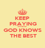 KEEP  PRAYING because GOD KNOWS   THE BEST  - Personalised Poster A4 size