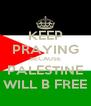 KEEP PRAYING BECAUSE PALESTINE WILL B FREE - Personalised Poster A4 size
