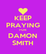 KEEP PRAYING FOR DAMON SMITH - Personalised Poster A4 size
