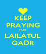 KEEP PRAYING FOR LAILATUL QADR - Personalised Poster A4 size
