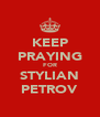 KEEP PRAYING FOR STYLIAN PETROV - Personalised Poster A4 size