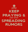 KEEP PRAYING & JUST STOP  SPREADING  RUMORS - Personalised Poster A4 size